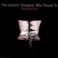 The World's Greatest 80's Tribute To Madonna — сборник