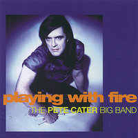 Playing With Fire — The Pete Cater Big Band
