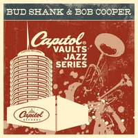 The Capitol Vaults Jazz Series — Bob Cooper, Bud Shank