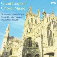 Great English Choral Music — The Choir of Gloucester Cathedral|John Sanders|Mark Blatchly