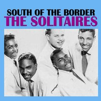 South of the Border — Solitaires