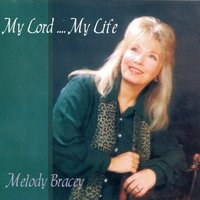 My Lord My Life — Melody Bracey
