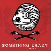 Something Crazy — Munk