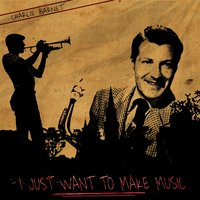 I Just Want to Make Music — Charlie Barnet