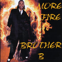 More Fire — Brother B