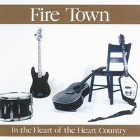 In The Heart Of The Heart Country — Fire Town