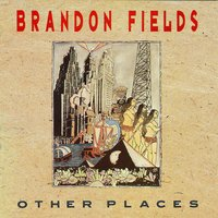 Other Places — Brandon Fields
