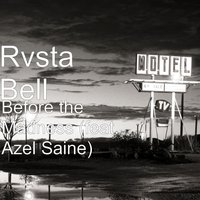 Before the Madness — Rvsta Bell, Azel Saine