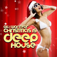 All I Want for Christmas Is Deep House — Dance Hits 2014 & Dance Hits 2015, Dancefloor Hits 2015, Dance Hits 2014 & Dance Hits 2015|Dancefloor Hits 2015