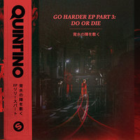Go Harder EP, Pt. 3: Do or Die — QUINTINO