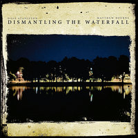 Dismantling The Waterfall - The Mill Sessions, Vol. 1 — Dave Stapleton, Matthew Bourne