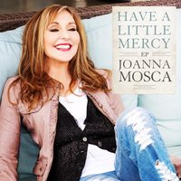 Have a Little Mercy — Joanna Mosca