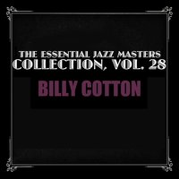 The Essential Jazz Masters Collection, Vol. 28 — Billy Cotton