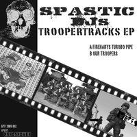 Troopertracks — Spastic Djs