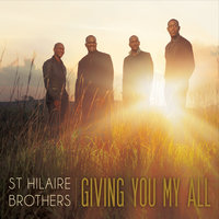 Giving You My All — St Hilaire Brothers