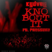 Kno Bout It — Pressure, Kydveli