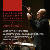 "Stanford: Concert Variations on an English Theme, ""Down Among the Dead Men,"" Op. 71 — Piers Lane, Leon Botstein, American Symphony Orchestra"