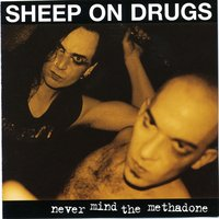 Never Mind The Methadone - Unreleased — Sheep on Drugs