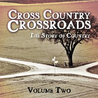 Cross Country Crossroads - The Story of Country, Vol. 2 — сборник