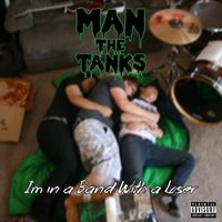 I'm in a Band With a Loser — Man the Tanks