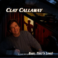 Darn It, Baby, That's Love! — Clay Callaway