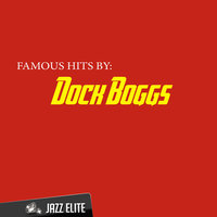 Famous Hits by Dock Boggs — Dock Boggs