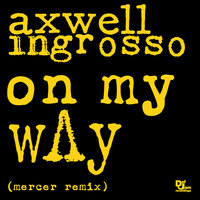 On My Way — Axwell, Sebastian Ingrosso, Axwell /\ Ingrosso