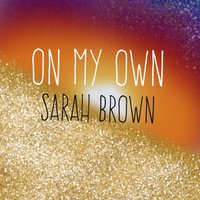 On My Own — Sarah Brown