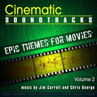 Cinematic Soundtracks - Epic Themes For Movies, Vol. 2 — Jim Carroll, Chris George