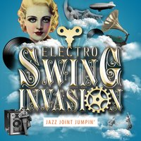 Jazz Joint Jumpin' — Electro Swing Invasion