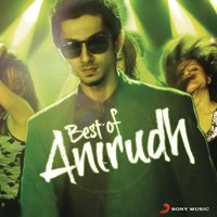 Best of Anirudh — Anirudh Ravichander