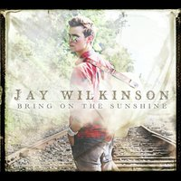 Bring On the Sunshine — Jay Wilkinson