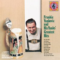 Frankie Yankovic & His Yanks' Greatests Hits — Frankie Yankovic & His Yanks, Frank Yankovic & His Yanks