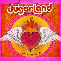 Love On The Inside — Sugarland