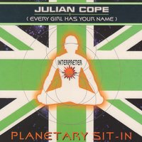 Planetary Sit-In (Every Girl Has Your Name) — Julian Cope