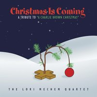 "Christmas Is Coming: A Tribute to ""A Charlie Brown Christmas"" — The Lori Mechem Quartet"