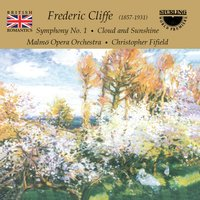 Cliffe: Symphony No. 1 - Cloud and Sunshine — Malmö Opera Orchestra, Christopher Fifield, Frederic Cliffe
