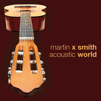 Acoustic World — Martin X Smith