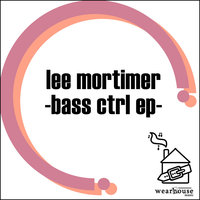 Bass CTRL EP — Lee Mortimer