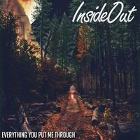 Everything You Put Me Through — Insideout