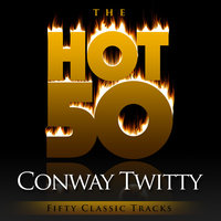 The Hot 50 - Conway Twitty (Fifty Classic Tracks) — Conway Twitty
