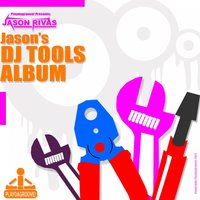 Jason's Dj Tools Album — Jason Rivas