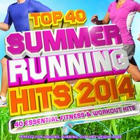 Top 40 Summer Running Hits Playlist 2014 - 40 Essential Fitness & Workout Hits - Perfect for Jogging, Running, Gym and Weight Loss — Adrenaline DJ's