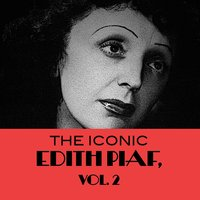 The Iconic Edith Piaf, Vol. 2 — Edith Piaf