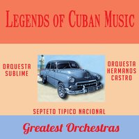 Legends of Cuban Music: Greatest Orchestras — Orquesta Sublime, Orquesta Hermanos Castro, Septeto Tipico Nacional