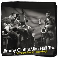 The Jimmy Giuffre and Jim Hall Trio Complete Studio Recordings — Jim Hall, Jimmy Giuffre, Jimmy Giuffre|Jim Hall