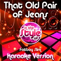 That Old Pair of Jeans (In the Style of Fatboy Slim) - Single — Ameritz Audio Karaoke