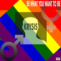 Be What You Want to Be — Krysis