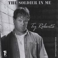 The Soldier in Me — Ty Roberts