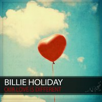 Our Love Is Different — Billie Holiday